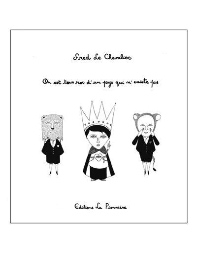 Publication du livre « On est tous roi d'un pays qui n'existe pas » de Fred Le Chevalier